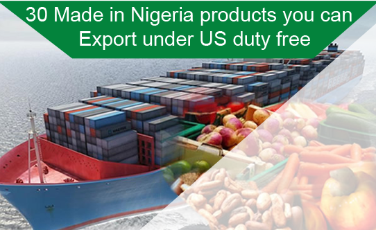 30 Made in Nigeria products you can export under US duty