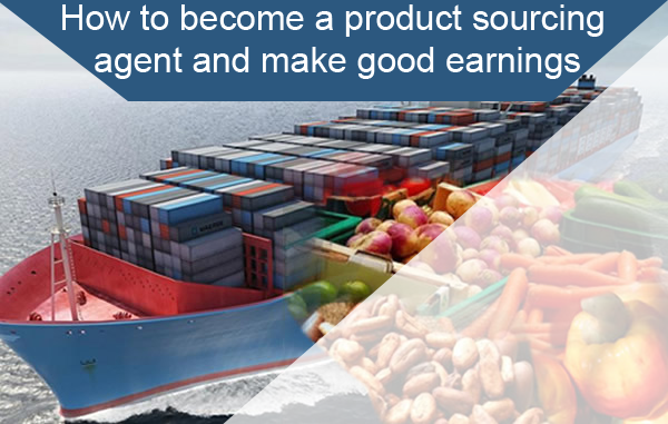 How to become a product sourcing agent and make good earnings