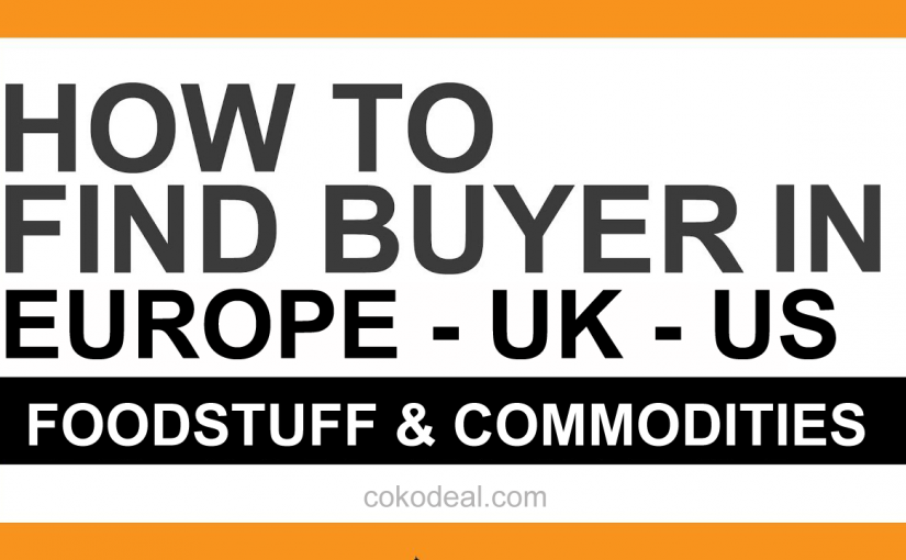 How to find buyers in Europe, UK, US for foodstuff and commodities